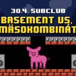 Basement x Mäsokombinát 30.4. @Subclub